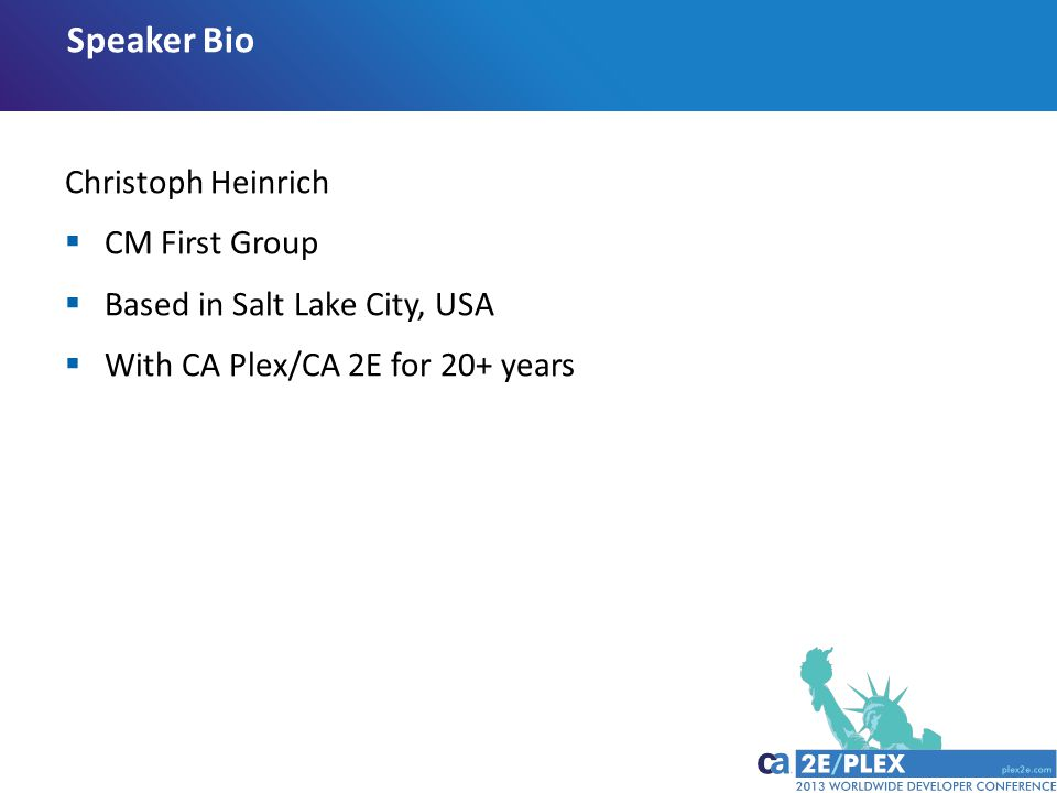 Christoph Heinrich  CM First Group  Based in Salt Lake City, USA  With CA Plex/CA 2E for 20+ years Speaker Bio