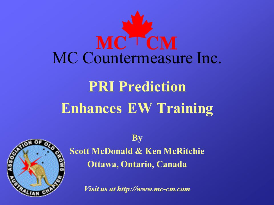 PRI Prediction Enhances EW Training By Scott McDonald & Ken McRitchie Ottawa, Ontario, Canada Visit us at http://www.mc-cm.com MC Countermeasure Inc.