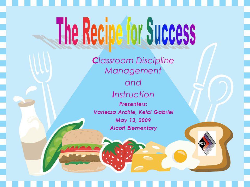 C lassroom Discipline Management and I nstruction Presenters: Vanessa Archie, Kelci Gabriel May 13, 2009 Alcott Elementary