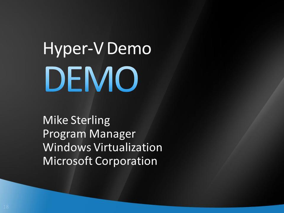 18 Hyper-V Demo Mike Sterling Program Manager Windows Virtualization Microsoft Corporation