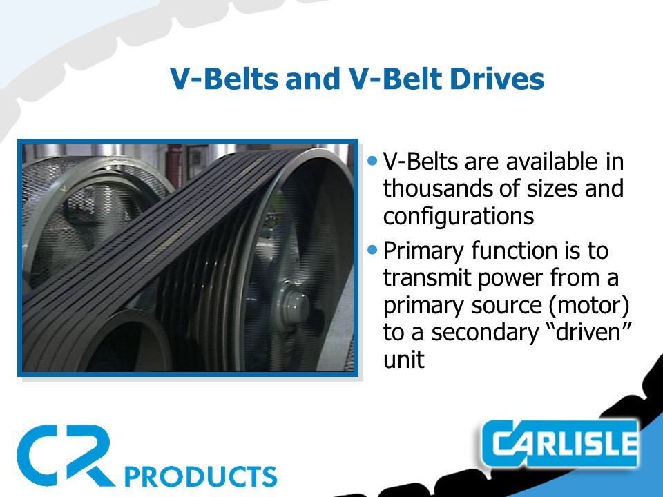 V-Belts and V-Belt Drives V-Belts are available in thousands of sizes and configurations Primary function is to transmit power from a primary source (
