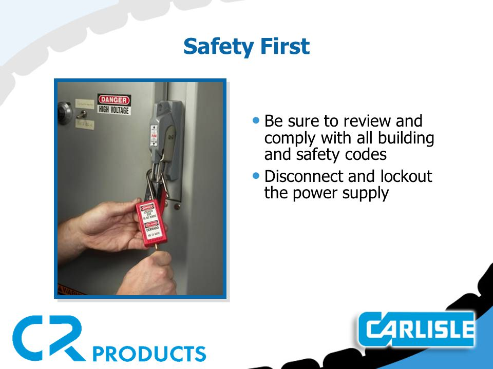 Safety First Be sure to review and comply with all building and safety codes Disconnect and lockout the power supply