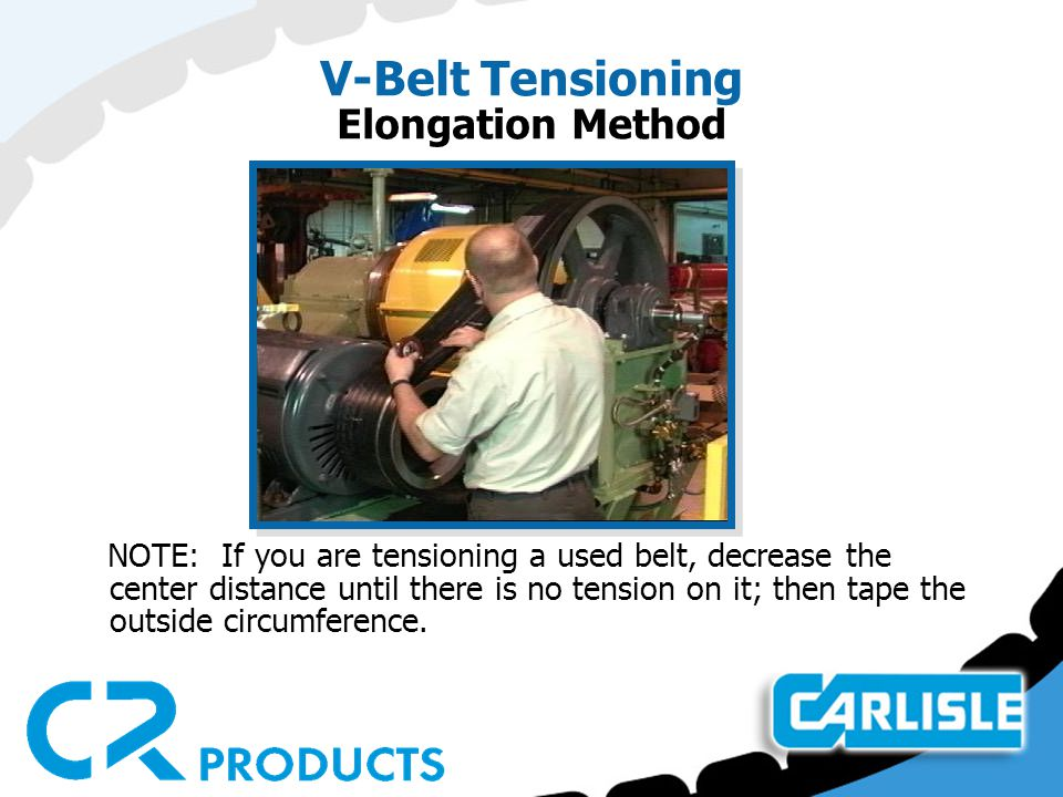 V-Belt Tensioning Elongation Method NOTE: If you are tensioning a used belt, decrease the center distance until there is no tension on it; then tape t