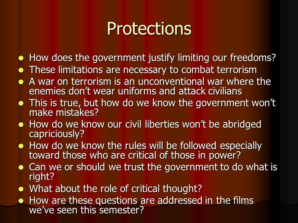 Protections How does the government justify limiting our freedoms.