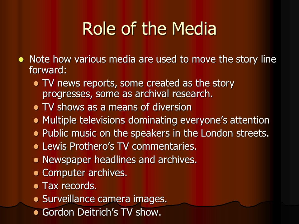 Role of the Media Note how various media are used to move the story line forward: Note how various media are used to move the story line forward: TV news reports, some created as the story progresses, some as archival research.