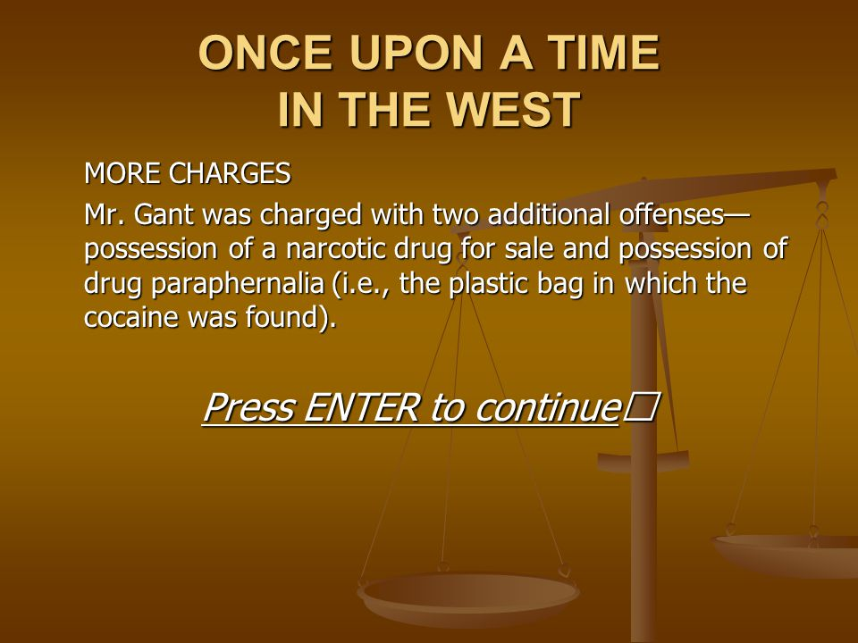 ONCE UPON A TIME IN THE WEST MORE CHARGES Mr. Gant was charged with two additional offenses— possession of a narcotic drug for sale and possession of