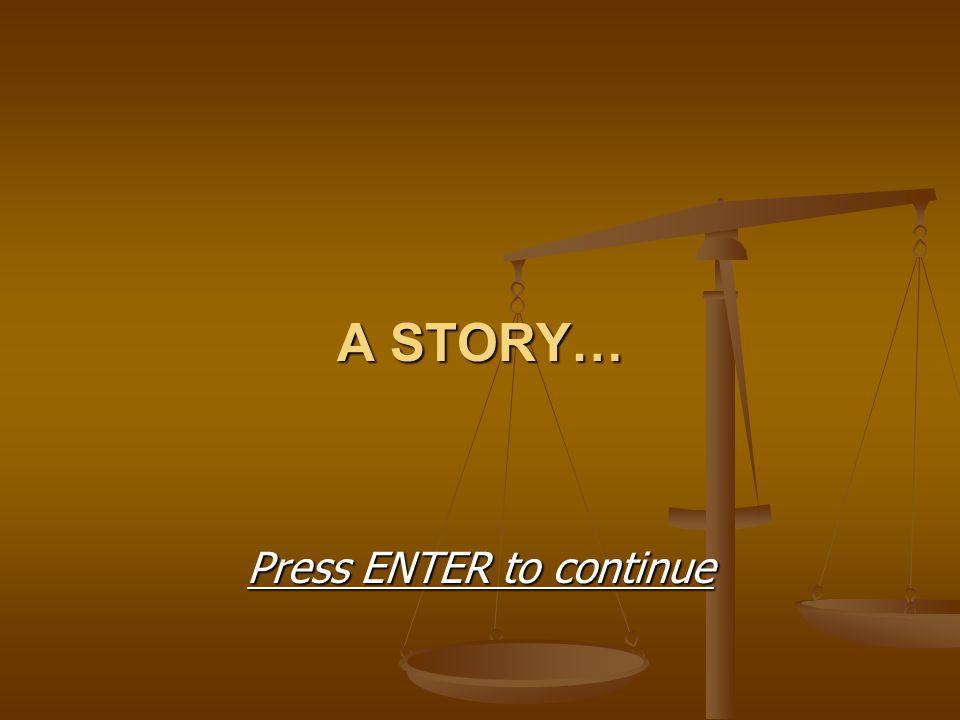 A STORY… Press ENTER to continue