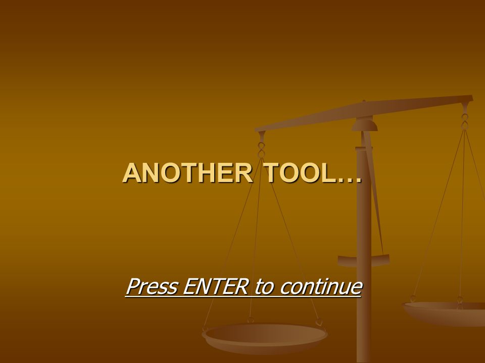 ANOTHER TOOL… Press ENTER to continue