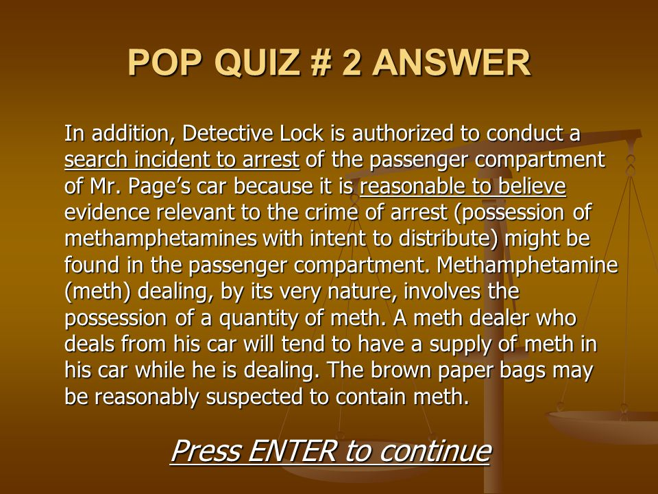 POP QUIZ # 2 ANSWER In addition, Detective Lock is authorized to conduct a search incident to arrest of the passenger compartment of Mr. Page's car be