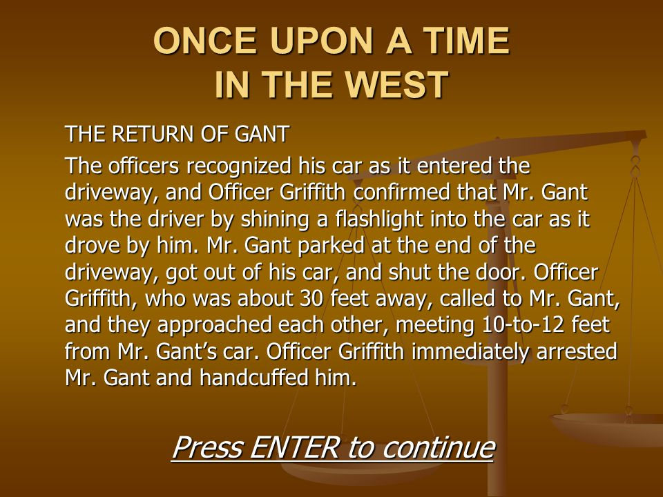 ONCE UPON A TIME IN THE WEST THE RETURN OF GANT The officers recognized his car as it entered the driveway, and Officer Griffith confirmed that Mr. Ga