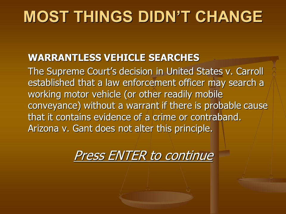 MOST THINGS DIDN'T CHANGE WARRANTLESS VEHICLE SEARCHES The Supreme Court's decision in United States v. Carroll established that a law enforcement off