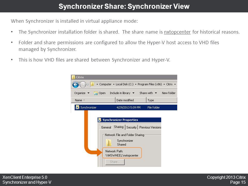 Copyright 2013 Citrix Page 15 XenClient Enterprise 5.0 Synchronizer and Hyper-V Synchronizer Share: Synchronizer View When Synchronizer is installed i