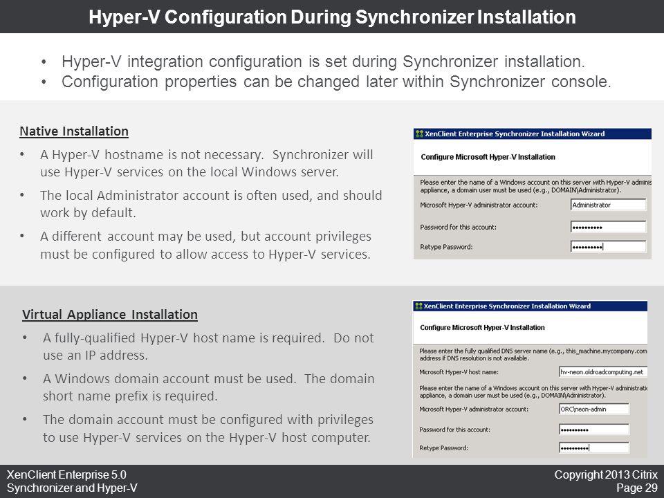 Copyright 2013 Citrix Page 29 XenClient Enterprise 5.0 Synchronizer and Hyper-V Hyper-V Configuration During Synchronizer Installation Native Installa
