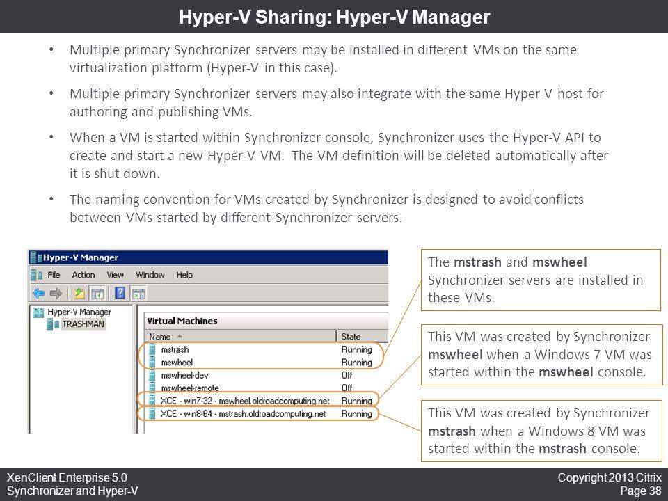 Copyright 2013 Citrix Page 38 XenClient Enterprise 5.0 Synchronizer and Hyper-V Hyper-V Sharing: Hyper-V Manager Multiple primary Synchronizer servers