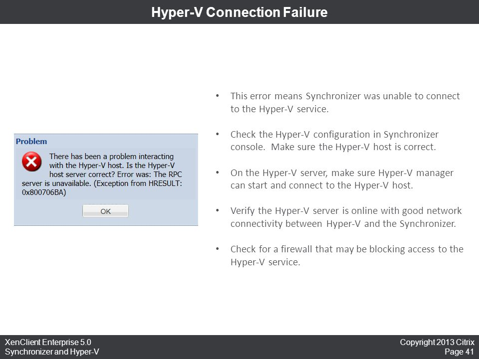 Copyright 2013 Citrix Page 41 XenClient Enterprise 5.0 Synchronizer and Hyper-V Hyper-V Connection Failure This error means Synchronizer was unable to