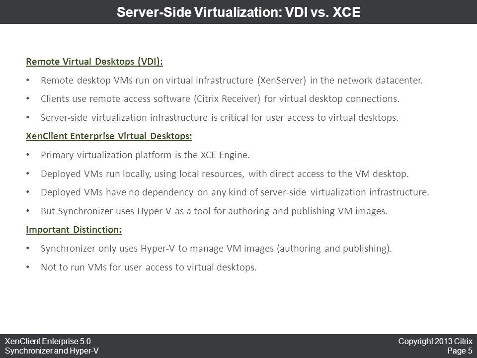 Copyright 2013 Citrix Page 5 XenClient Enterprise 5.0 Synchronizer and Hyper-V Server-Side Virtualization: VDI vs. XCE Remote Virtual Desktops (VDI):