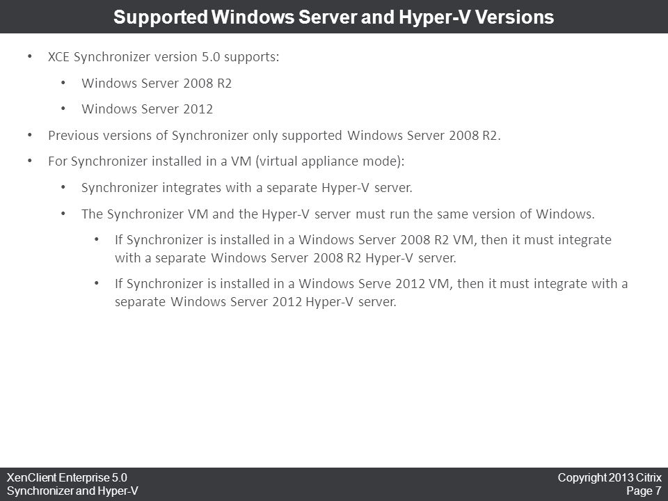Copyright 2013 Citrix Page 7 XenClient Enterprise 5.0 Synchronizer and Hyper-V Supported Windows Server and Hyper-V Versions XCE Synchronizer version