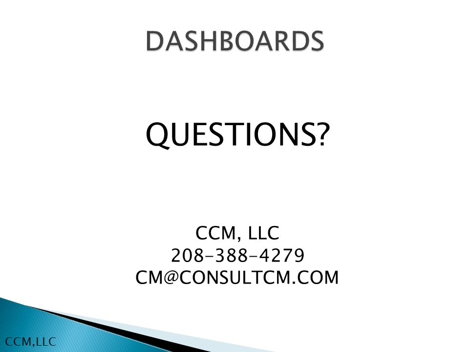 QUESTIONS? CCM, LLC 208-388-4279 CM@CONSULTCM.COM CCM,LLC