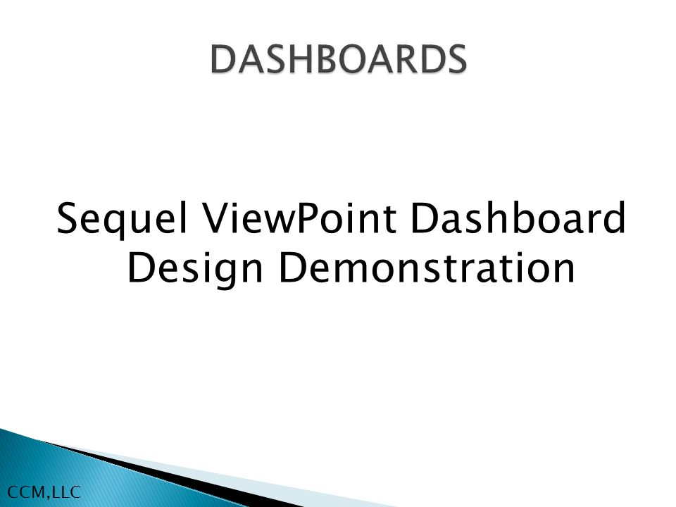 Sequel ViewPoint Dashboard Design Demonstration CCM,LLC