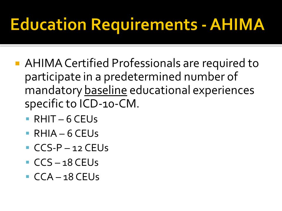  AHIMA Certified Professionals are required to participate in a predetermined number of mandatory baseline educational experiences specific to ICD-10-CM.