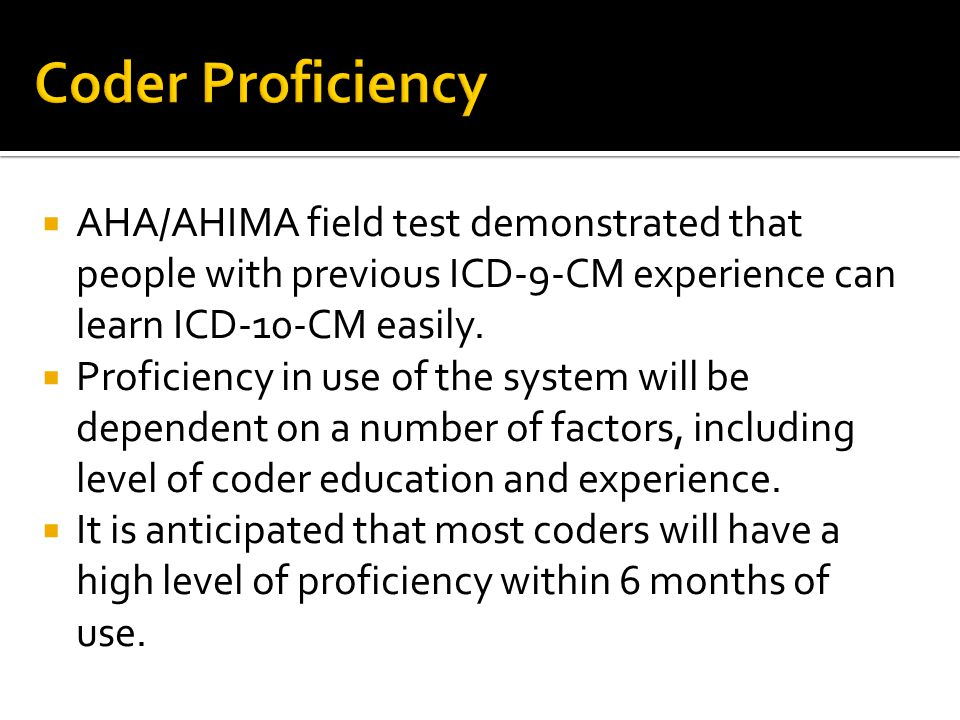  AHA/AHIMA field test demonstrated that people with previous ICD-9-CM experience can learn ICD-10-CM easily.