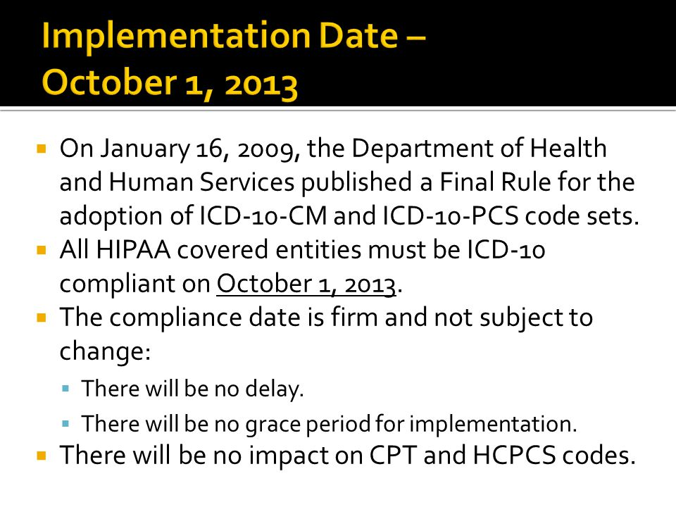  On January 16, 2009, the Department of Health and Human Services published a Final Rule for the adoption of ICD-10-CM and ICD-10-PCS code sets.
