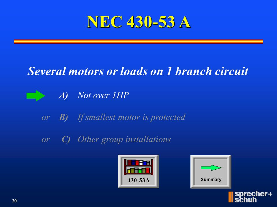 29 NEC 430-53 Group Installation Outline Several motors or loads on 1 branch circuit A)Not over 1HP or B)If smallest motor is protected or C)Other gro