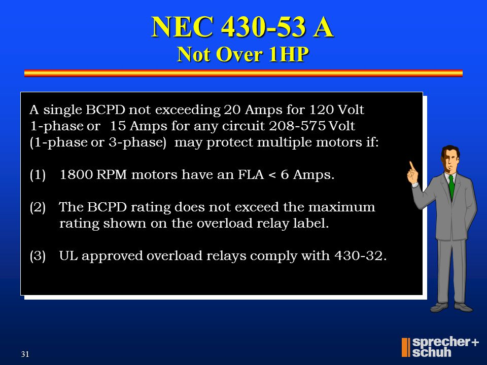 30 NEC 430-53 A Several motors or loads on 1 branch circuit A)Not over 1HP or B)If smallest motor is protected or C)Other group installations Summary
