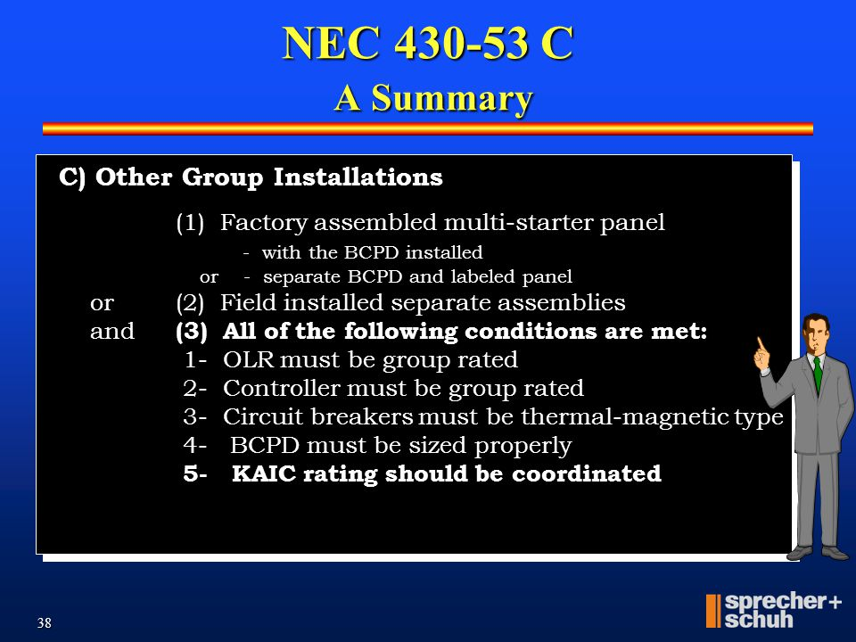 37 Several motors or loads on 1 branch circuit A)Not over 1HP or B)If smallest motor is protected or C)Other group installations NEC 430-53 C Summary