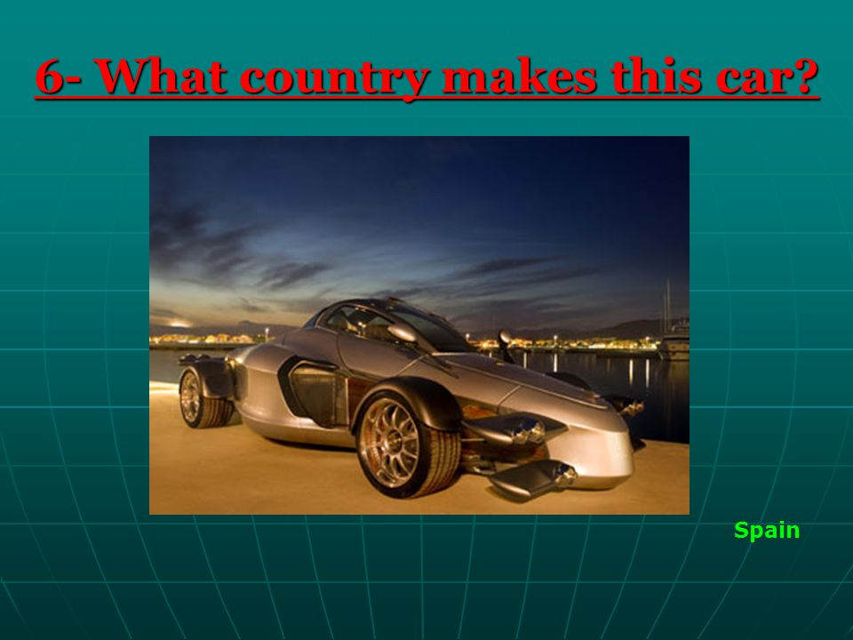 6- What country makes this car? Spain