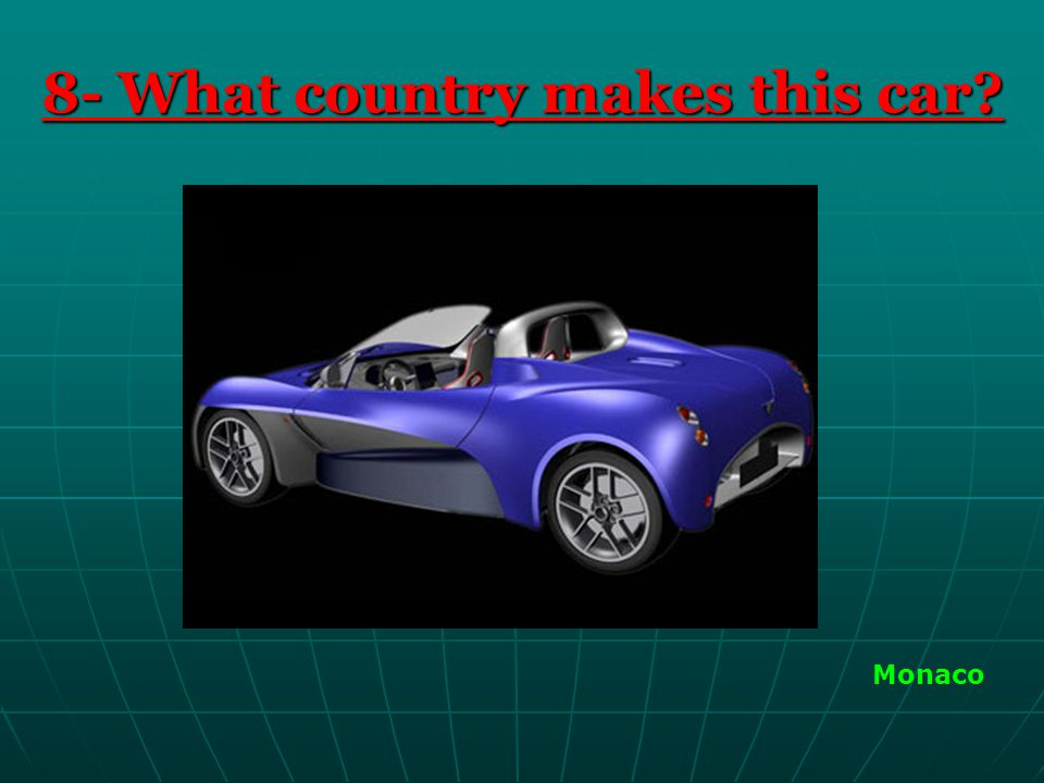 8- What country makes this car? Monaco