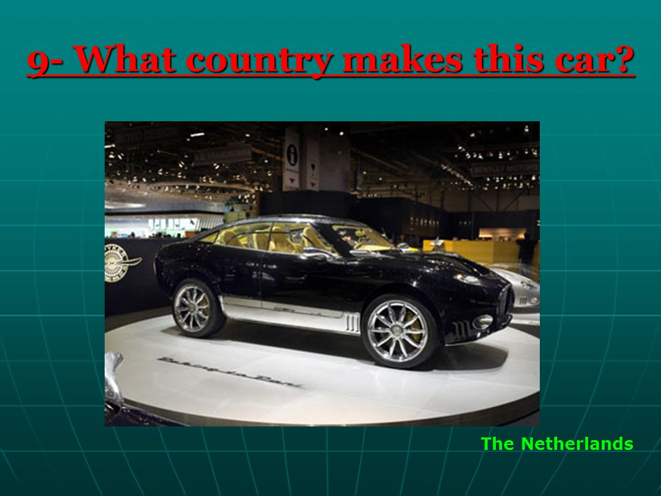 9- What country makes this car? The Netherlands