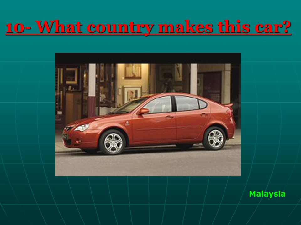 10- What country makes this car Malaysia
