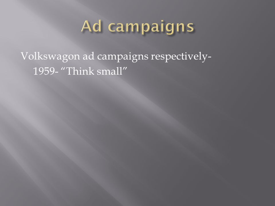 Volkswagon ad campaigns respectively- 1959- Think small