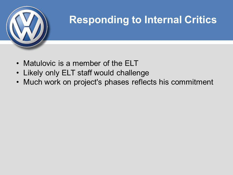 Responding to Internal Critics Matulovic is a member of the ELT Likely only ELT staff would challenge Much work on project's phases reflects his commi