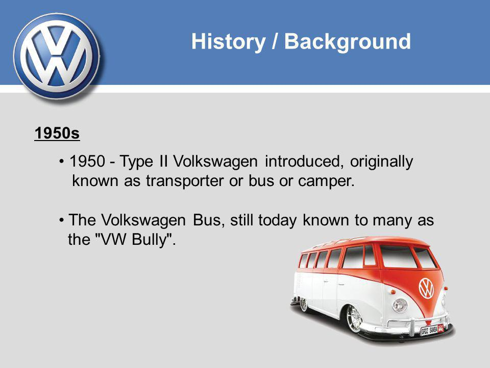 History / Background 1950s 1950 - Type II Volkswagen introduced, originally known as transporter or bus or camper.