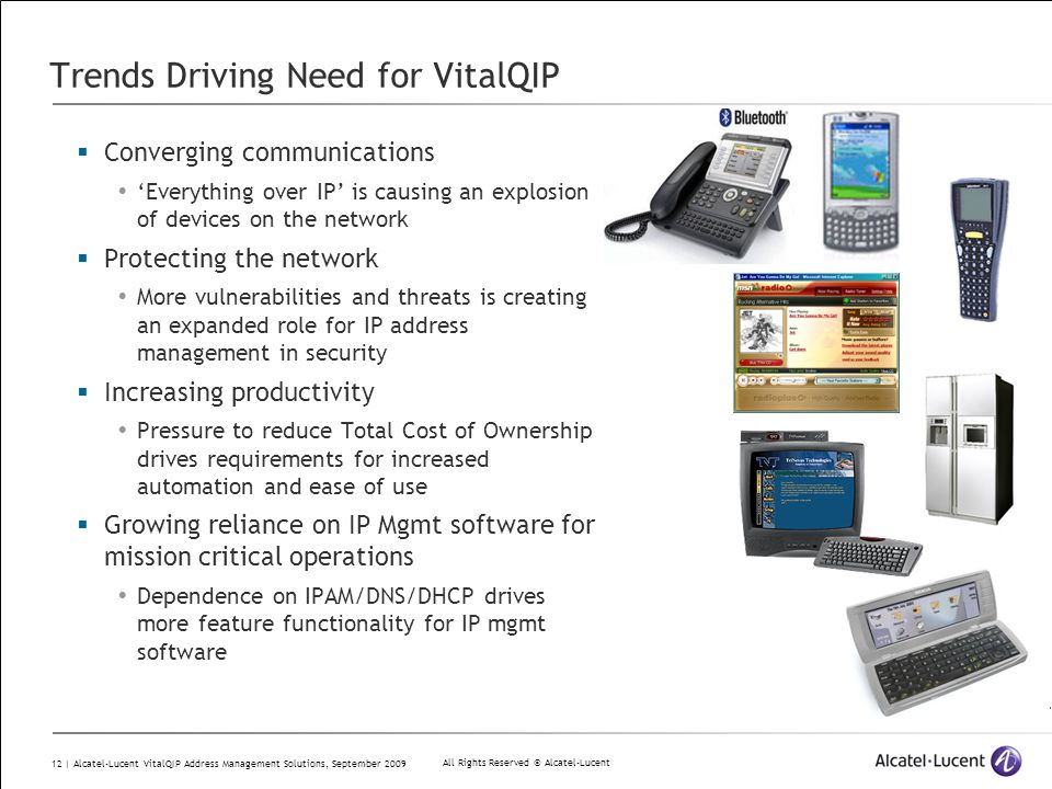 All Rights Reserved © Alcatel-Lucent 12 | Alcatel-Lucent VitalQIP Address Management Solutions, September 2009 Trends Driving Need for VitalQIP  Conv
