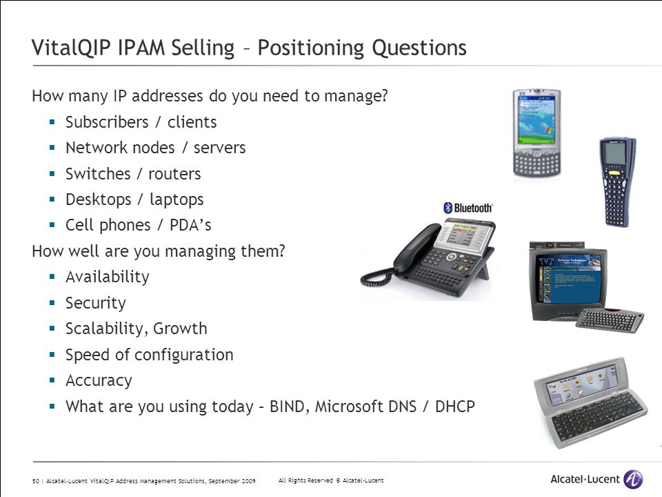 All Rights Reserved © Alcatel-Lucent 50 | Alcatel-Lucent VitalQIP Address Management Solutions, September 2009 VitalQIP IPAM Selling – Positioning Que