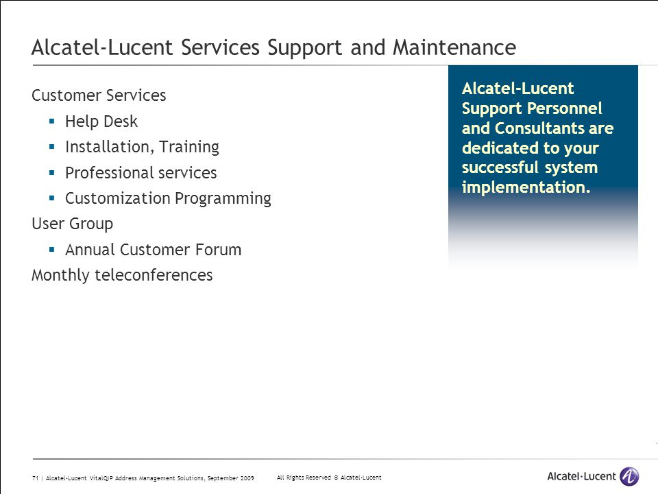 All Rights Reserved © Alcatel-Lucent 71 | Alcatel-Lucent VitalQIP Address Management Solutions, September 2009 Alcatel-Lucent Services Support and Mai
