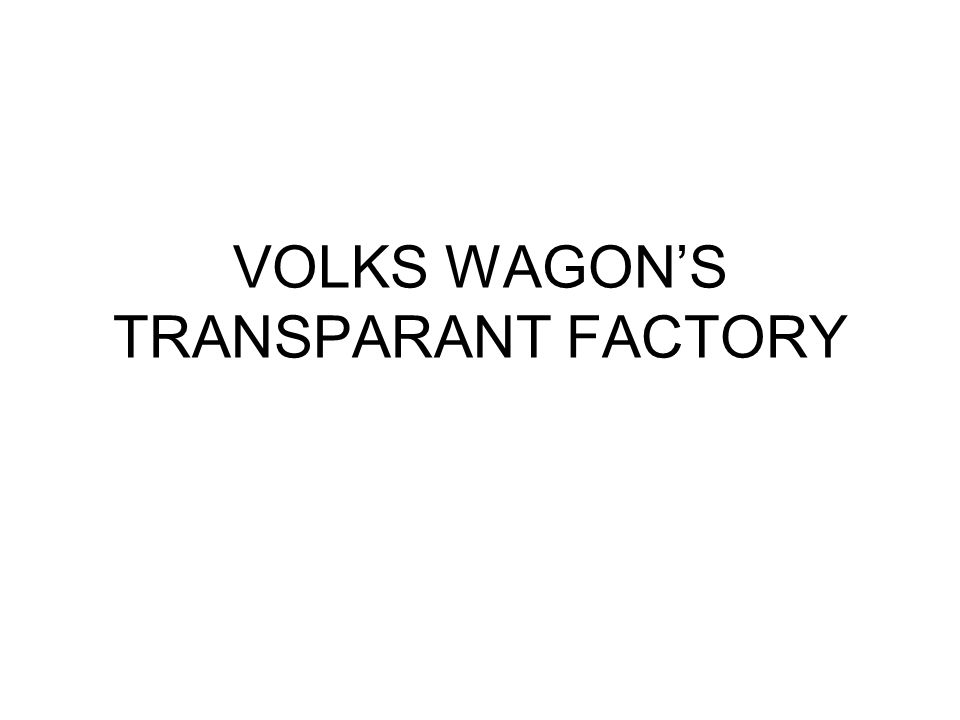 VOLKS WAGON'S TRANSPARANT FACTORY