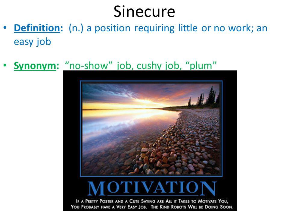 "Sinecure Definition: (n.) a position requiring little or no work; an easy job Synonym: ""no-show"" job, cushy job, ""plum"""