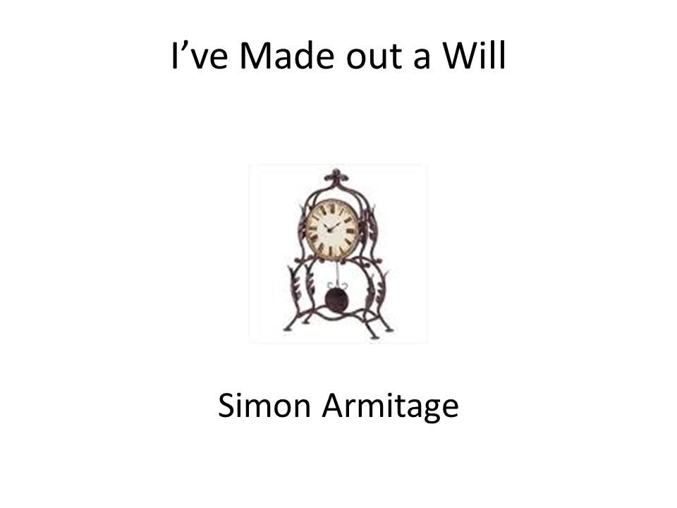 I've Made out a Will Simon Armitage
