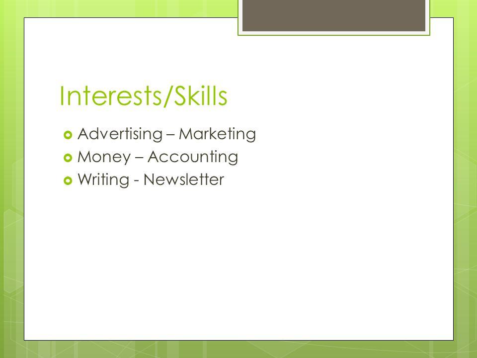 Interests/Skills  Advertising – Marketing  Money – Accounting  Writing - Newsletter