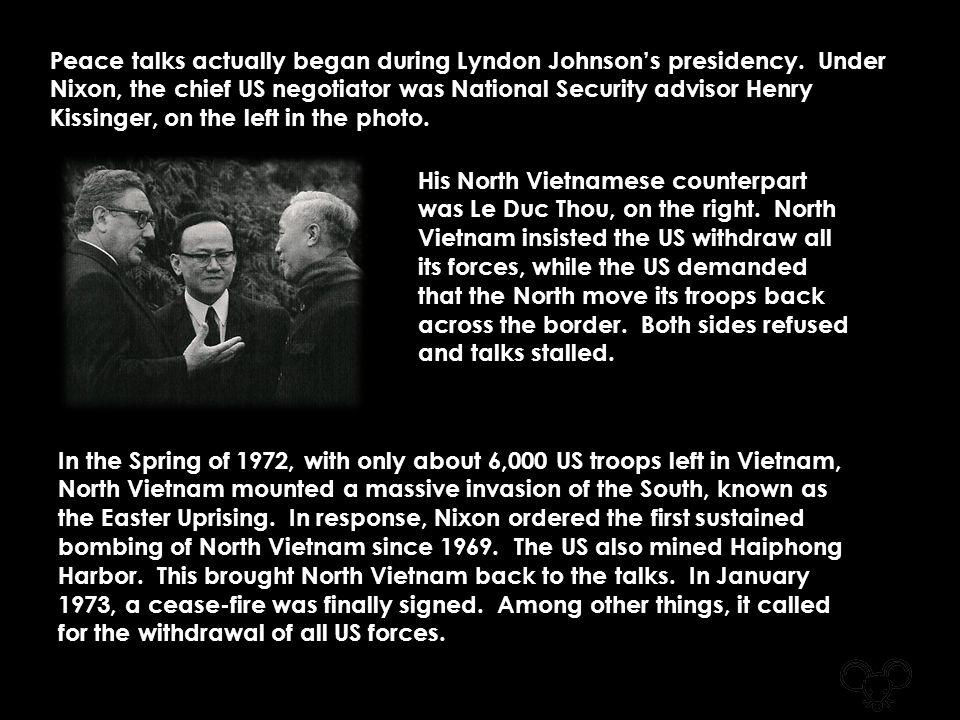 Peace talks actually began during Lyndon Johnson's presidency.