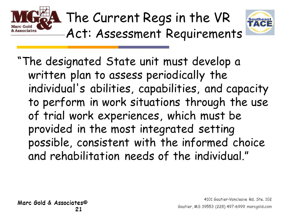 "4101 Gautier-Vancleave Rd. Ste. 102 Gautier, MS 39553 (228) 497-6999 marcgold.com The Current Regs in the VR Act: Assessment Requirements ""The designa"