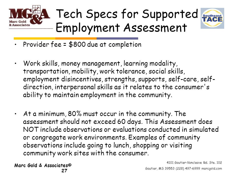4101 Gautier-Vancleave Rd. Ste. 102 Gautier, MS 39553 (228) 497-6999 marcgold.com Tech Specs for Supported Employment Assessment Provider fee = $800 d