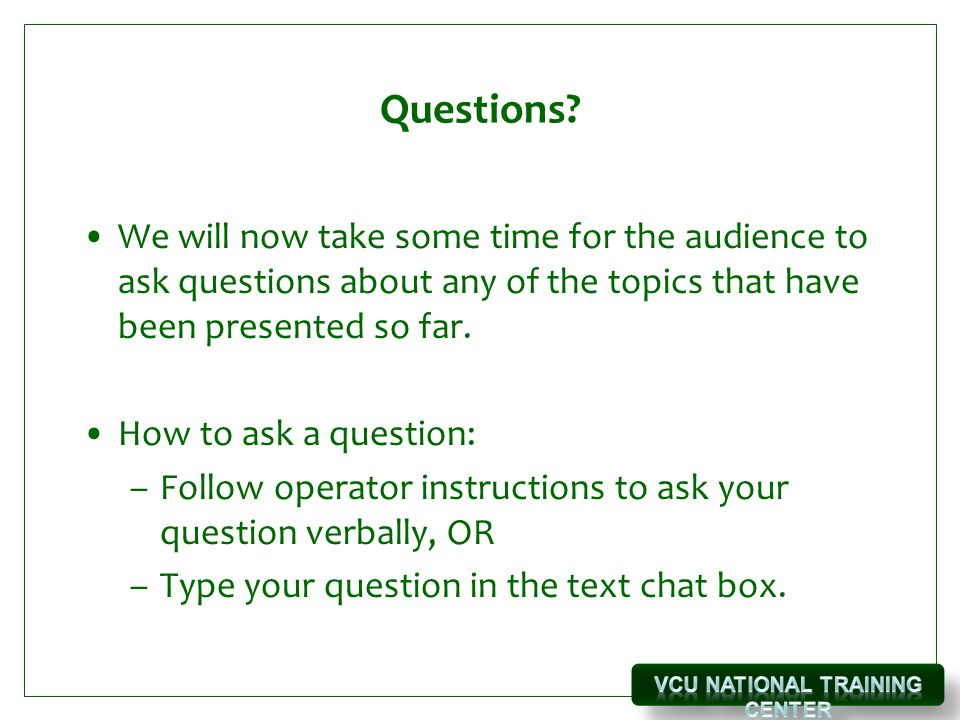 Questions? We will now take some time for the audience to ask questions about any of the topics that have been presented so far. How to ask a question