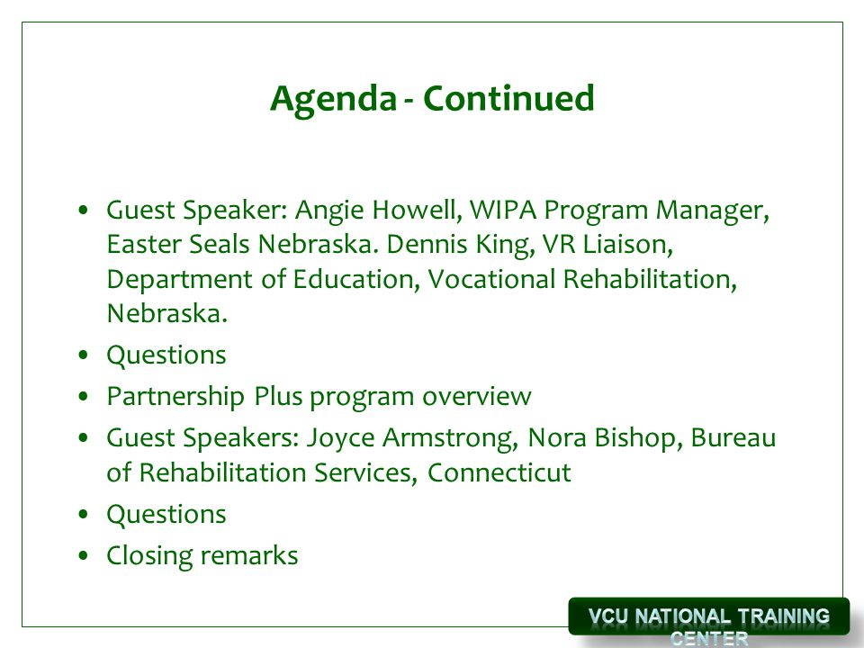 Agenda - Continued Guest Speaker: Angie Howell, WIPA Program Manager, Easter Seals Nebraska.