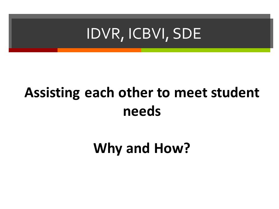 IDVR, ICBVI, SDE Assisting each other to meet student needs Why and How?