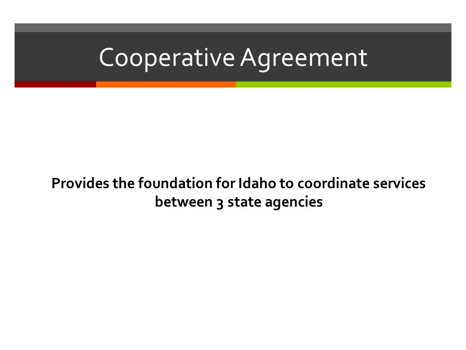 Cooperative Agreement Provides the foundation for Idaho to coordinate services between 3 state agencies